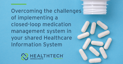 """Image of white pills and pill bottle on a blue background. Dark blue text reads """"Overcoming the challenges of implementing a closed-loop medication management system in your shared Healthcare Information System""""."""